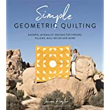 Simple Geometric Quilting: Modern, Minimalist Designs for Throws, Pillows, Wall Decor and More