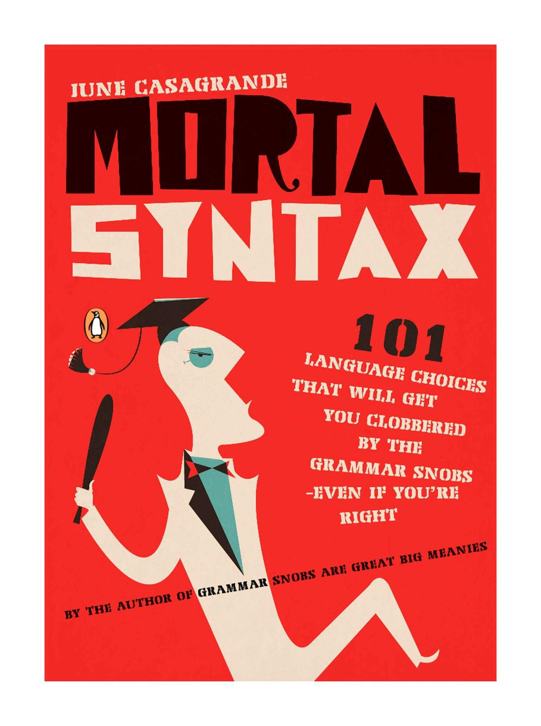Mortal Syntax: 101 Language Choices That Will Get You Clobbered by the Grammar Snobs--Even If Y ou're Right by Penguin Books
