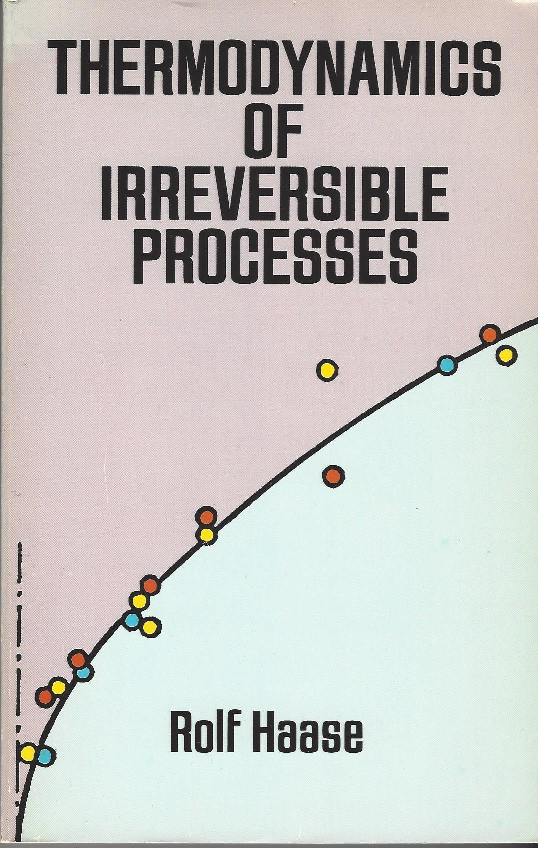 Thermodynamics of Irreversible Processes (Dover Books on Physics &  Chemistry): Rolf Haase: 9780486663562: Amazon.com: Books