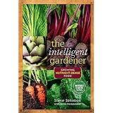 The Intelligent Gardener: Growing Nutrient-Dense Food (Mother Earth News Books for Wiser Living)