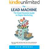 The Lead Machine: The Small Business Guide to Digital Marketing: Everything Entrepreneurs Need to Know About SEO, Social Media, Email Marketing, and Generating Leads Online (English Edition)
