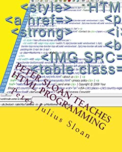 Peter Sloan Teaches HTML Programming: Web Documents, Graphics And Credit Card Payment Links (Sloan Teaches Book Series 1)