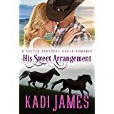 His Sweet Arrangement: A Sweet, Clean Cowboy Marriage of Convenience (Foster Brothers Ranch Romance Book 1)