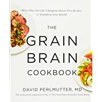 The Grain Brain Cookbook: More Than 150 Life-Changing Gluten-Free Recipes to Transform...