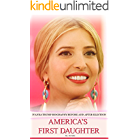 America's First Daughter: Ivanka Trump Biography Before and After Election