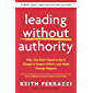 Leading Without Authority: Why You Don't Need To Be In Charge to Inspire Others and Make Change Happen