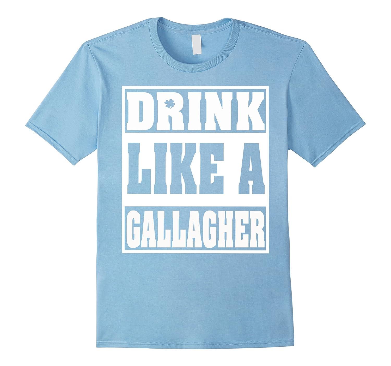 DRINK LIKE A GALLAGHER SHIRT-TD