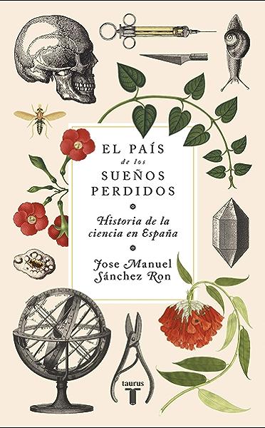 El país de los sueños perdidos: Historia de la ciencia en España eBook: Sánchez Ron, José Manuel: Amazon.es: Tienda Kindle