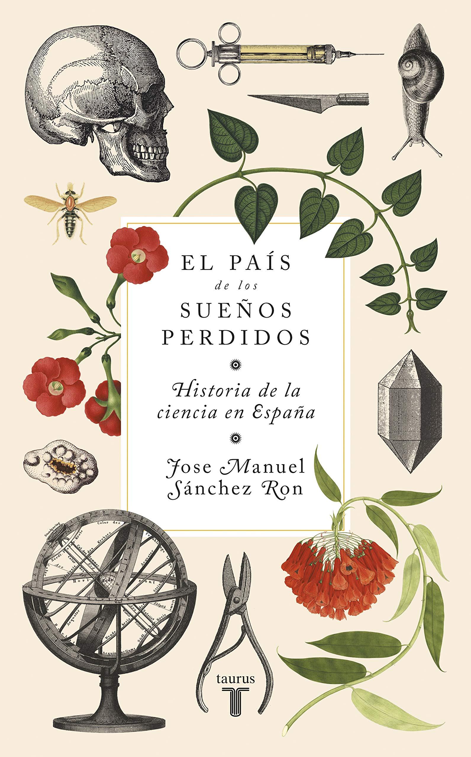 El país de los sueños perdidos: Historia de la ciencia en España: Amazon.es: Sánchez Ron, José Manuel: Libros