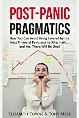 Post-Panic Pragmatics: How You Can Avoid Being Leveled by the Next Financial Panic and Its Aftermath... and Yes, There Will Be One! Kindle Edition