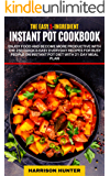 The Easy 5-Ingredient Instant Pot Cookbook 2019-2020: 250 Quick & Easy Everyday Recipes for Busy People on Instant Pot Diet with 21-Day Meal Plan ( Lose up to 30 Pounds in 3 Weeks)