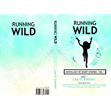 Running Wild Anthology of Stories: Volume 1