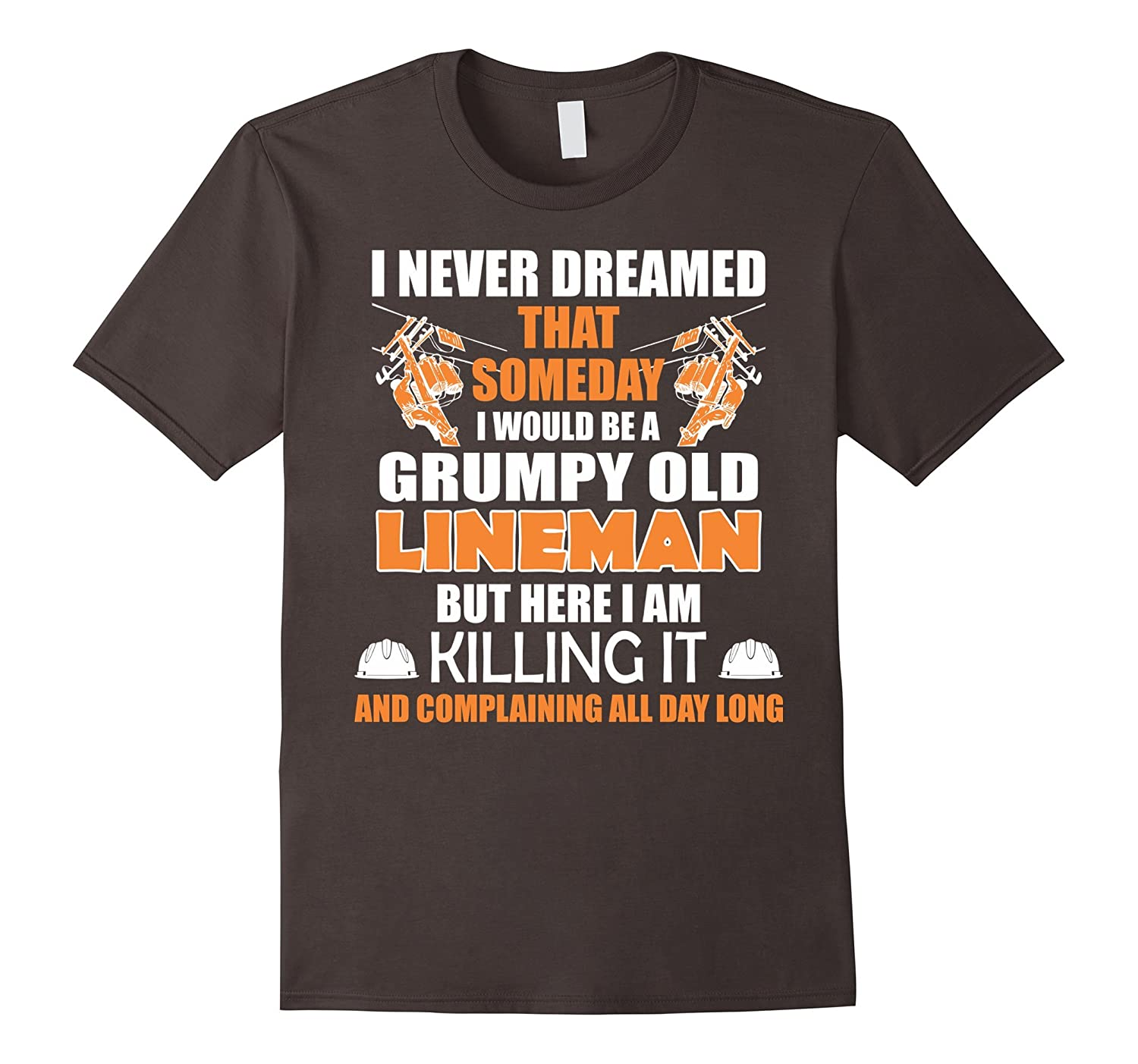 I Never Dreamed That Old Lineman Here Im Killing It Tshirt-TH