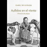 Aullidos en el viento: Historias de galgos (Spanish Edition)