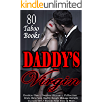 Erotica: Daddy's Virgin: 80 Taboo Books: Erotica Short Stories Ultimate Collection - Brats, Bicurious, Daddy, Rough, Menage, Hotwife, Cuckold, MILF, Family, First Time & More