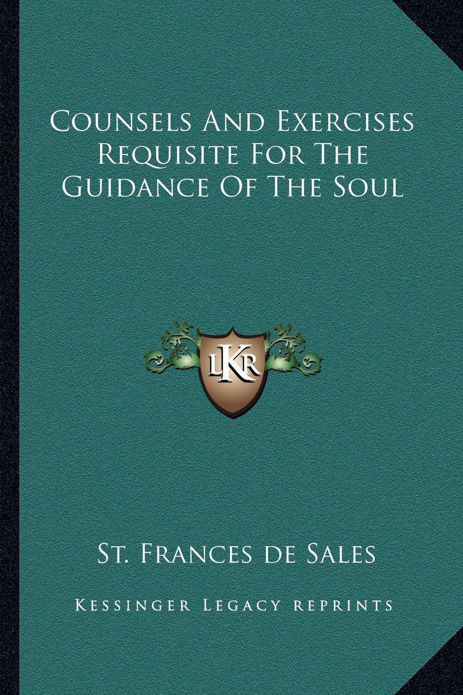 Counsels And Exercises Requisite For The Guidance Of The Soul ebook