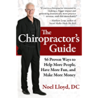 The Chiropractor's Guide: 56 Proven Ways to Help More People, Have More Fun, and Make More Money