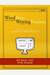 WordPress for Student Writing Projects: Complete Lessons Aligned with Common Core Standards for ELA Kindle Edition