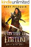 Crucible of Fortune: An Epic Fantasy Young Adult Adventure (Heirs of Destiny Book 2)