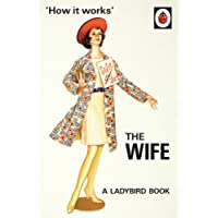 How it Works: The Wife (Ladybirds for Grown-Ups)