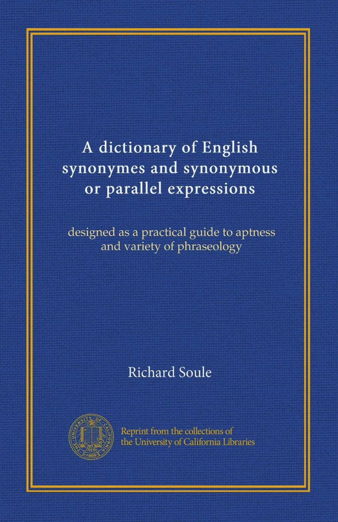 A dictionary of English synonymes and synonymous or parallel expressions: designed as a practical guide to aptness and variety of phraseology ebook