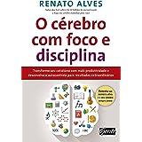 O cérebro com foco e disciplina: Transforme seu cotidiano com mais produtividade e desenvolva o autocontrole para resultados
