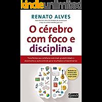 O cérebro com foco e disciplina: Transforme seu cotidiano com mais produtividade e desenvolva o autocontrole para…