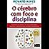 O cérebro com foco e disciplina: Transforme seu cotidiano com mais produtividade e desenvolva o autocontrole para resultados extraordinários