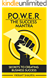 Power: The Success Mantra: Secrets to Creating Business Success