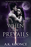 When Fate Prevails (The Mortals and Mystics Series Book 3)