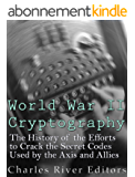 World War II Cryptography: The History of the Efforts to Crack the Secret Codes Used by the Axis and Allies (English Edition)