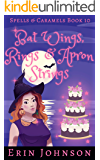 Bat Wings, Rings & Apron Strings: A Cozy Witch Mystery (Spells & Caramels Book 10)