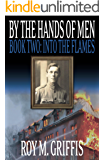 By the Hands of Men, Book Two:  Into the Flames