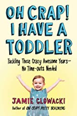 Oh Crap! I Have a Toddler: Tackling These Crazy Awesome Years—No Time-outs Needed (Oh Crap Parenting Book 2) Kindle Edition