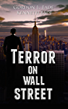 Terror on Wall Street, a Financial Metafiction Novel: Economic Collapse (Wall Street Series Book 1)