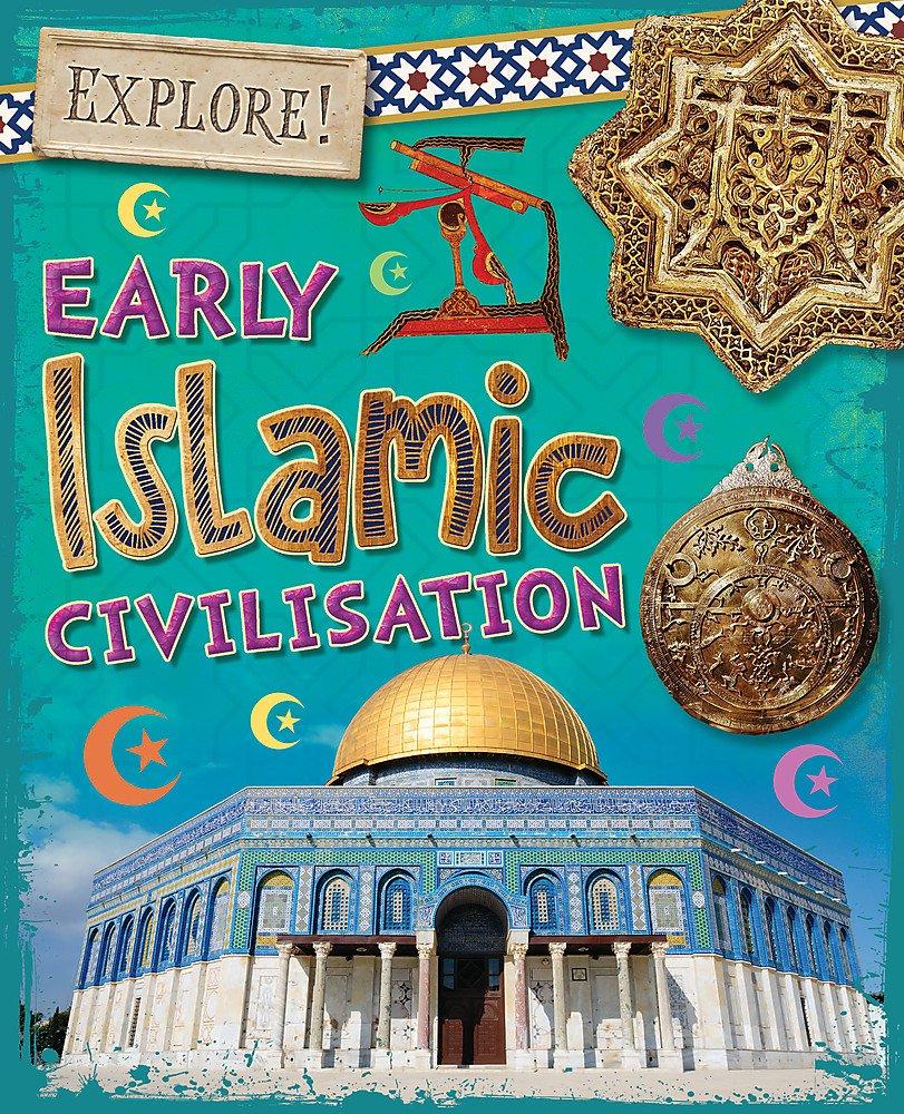 Explore!: Early Islamic Civilisation Hardcover – June 6, 2017 Izzi Howell Wayland 1526300826 History - Ancient