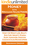 Honey: Honey & Its Miraculous Healing Powers: Honey For Weight Loss, Honey for Immunity, Honey for Diabetes, Skin Care, Beauty, Energy, Sleep, Hangovers, ... - All Your Questions Answered Book 2)