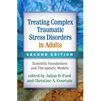 Treating Complex Traumatic Stress Disorders in Adults, : Scientific Foundations and Therapeutic Models 2ed