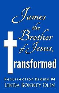 James the Brother of Jesus, Transformed: Resurrection Drama #4 (Resurrection Dramas)