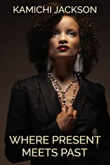 Where Present Meets Past Kindle Edition