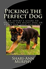 Picking the Perfect Dog: An Expert's Guide to Picking the Right Dog or Puppy for Your Lifestyle. Kindle Edition