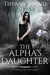 The Alpha's Daughter: YA Paranormal shifter romance (Shifter Clans Series Book 1) Kindle Edition