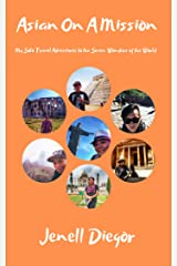 Asian On A Mission: My Solo Travel Adventures to the Seven Wonders of the World Kindle Edition