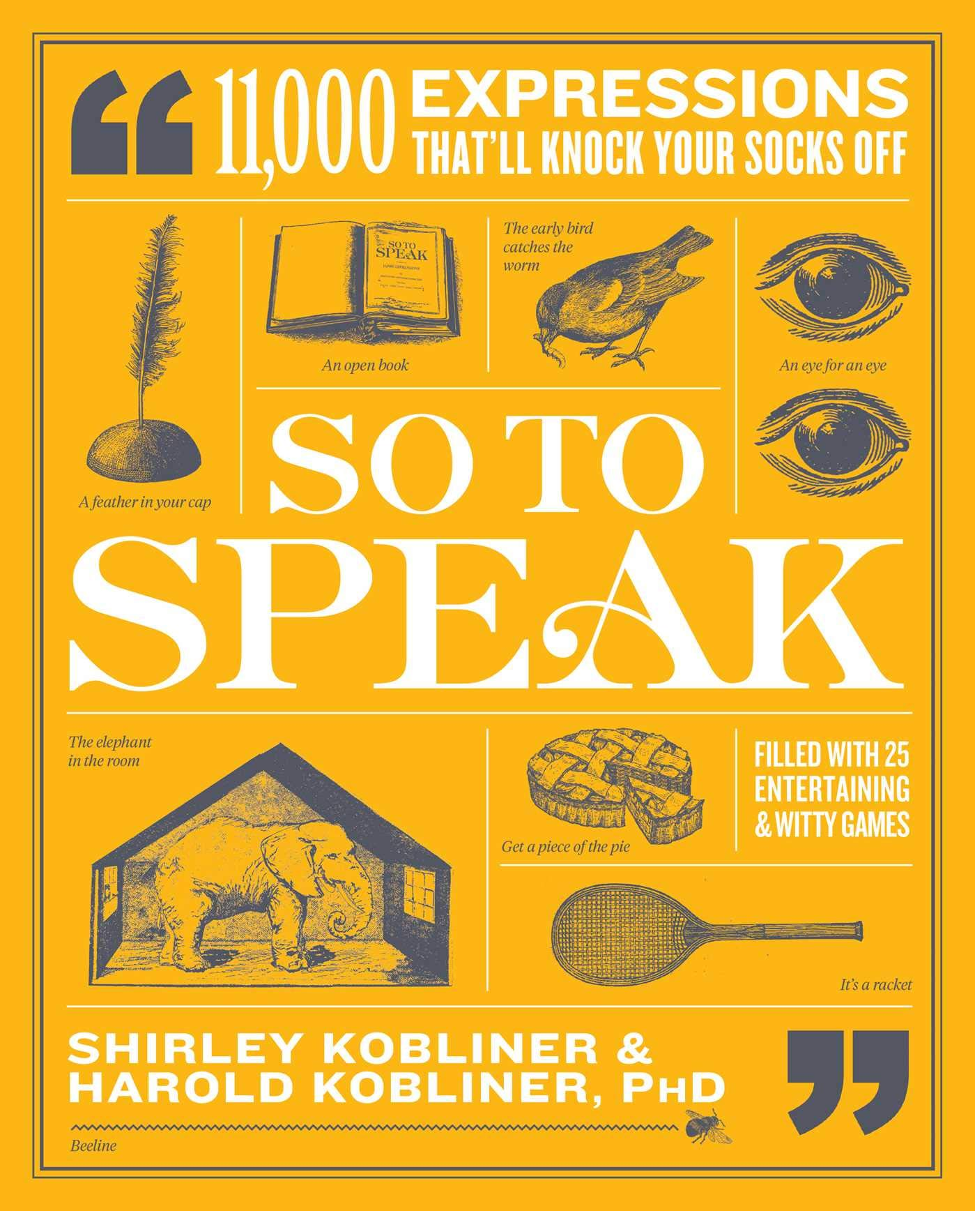 Amazon Com So To Speak 11 000 Expressions That Ll Knock Your Socks Off 9781982163761 Kobliner Shirley Kobliner Phd Harold Books Another word for so to speak. amazon com so to speak 11 000