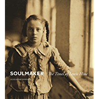 Soulmaker: The Times of Lewis Hine book cover