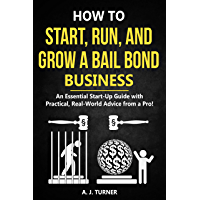 How to Start, Run, and Grow a Bail Bond Business: An Essential Start-Up Guide with Practical, Real-World Advice from a Pro! (English Edition)