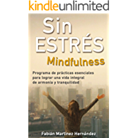 SIN ESTRÉS MINDFULNESS: Programa de prácticas esenciales para lograr una vida integral de armonía y tranquilidad