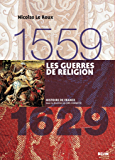 Les guerres de religion. 1559-1629: 1559-1629