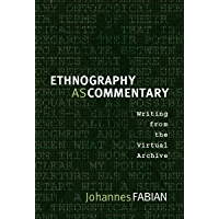 Ethnography as Commentary: Writing from the Virtual Archive (English Edition)