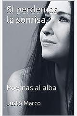 Si perdemos la sonrisa: Poemas al alba (Colección Poemas al alba nº 13) (Spanish Edition) Kindle Edition
